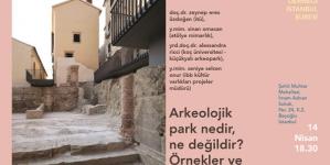 """Forum: """"Arkeolojik Park Nedir, Ne Değildir? Örnekler ve Olasılıklar"""""""
